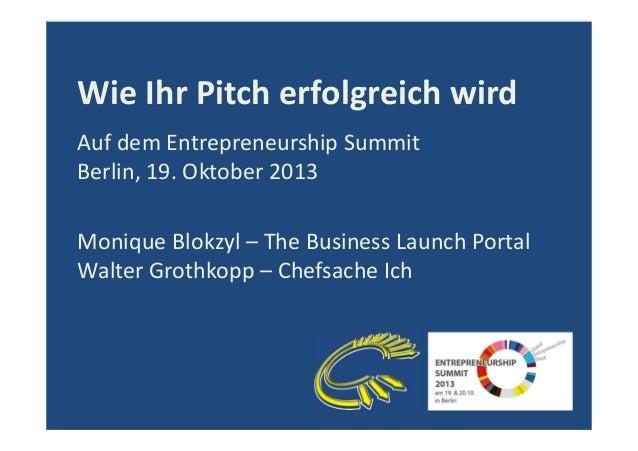 Wie Ihr Pitch erfolgreich wird Auf dem Entrepreneurship Summit Berlin, 19. Oktober 2013 Monique Blokzyl – The Business Lau...