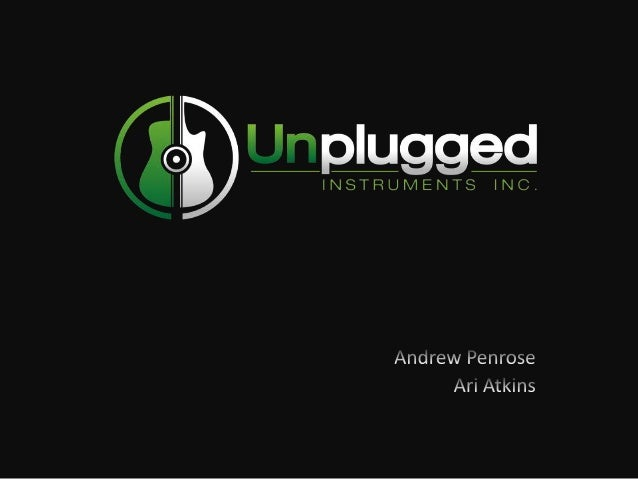 Unplugged Team Ari Atkins Stanford '12 Design/Engineering Andrew Penrose Stanford '12 Business Charlie Glick Stanford '13 ...