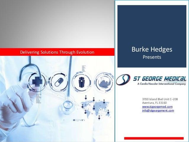 Burke Hedges Presents Delivering Solutions Through Evolution 3700 Island Blvd Unit C–208 Aventura, FL 33160 www.stgeorgeme...