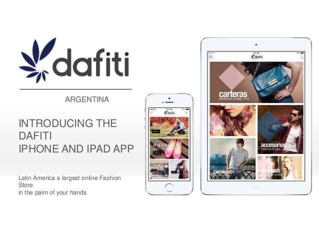 INTRODUCING THE DAFITI IPHONE AND IPAD APP Latin America s largest online Fashion Store in the palm of your hands ARGENTINA