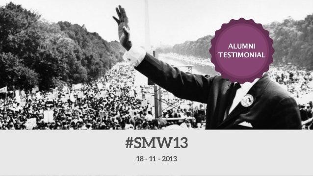ALUMNI TESTIMONIAL  #SMW13 18 - 11 - 2013