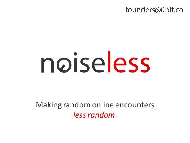 Making random online encountersless random.