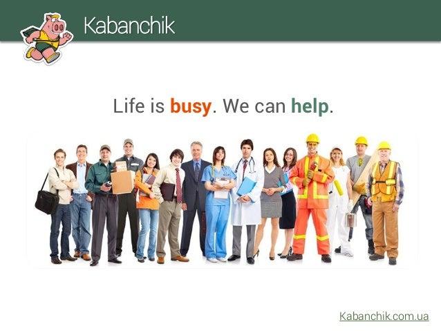 Life is busy. We can help. Kabanchik Kabanchik.com.ua