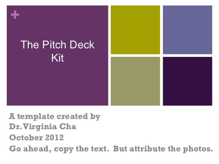 +    The Pitch Deck          KitA template created byDr. Virginia ChaOctober 2012Go ahead, copy the text. But attribute th...