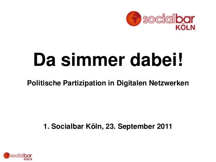 Da simmer dabei!Politische Partizipation in Digitalen Netzwerken    1. Socialbar Köln, 23. September 2011