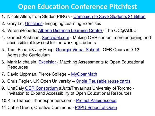 Open Education Conference Pitchfest1. Nicole Allen, from StudentPIRGs - Campaign to Save Students $1 Billion2. Gary Lo, Un...