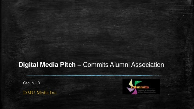 Digital Media Pitch – Commits Alumni Association Group - D  DMU Media Inc.
