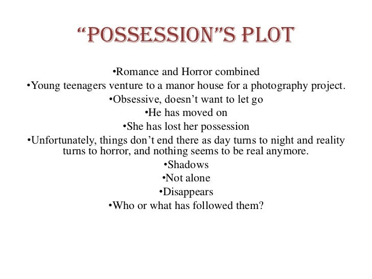 """""""possession""""s plot                   •Romance and Horror combined•Young teenagers venture to a manor house for a photograp..."""