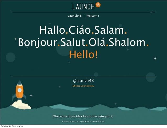 Launch48 | Welcome                     Hallo.Ciáo.Salam.                 Bonjour.Salut.Olá.Shalom.                        ...