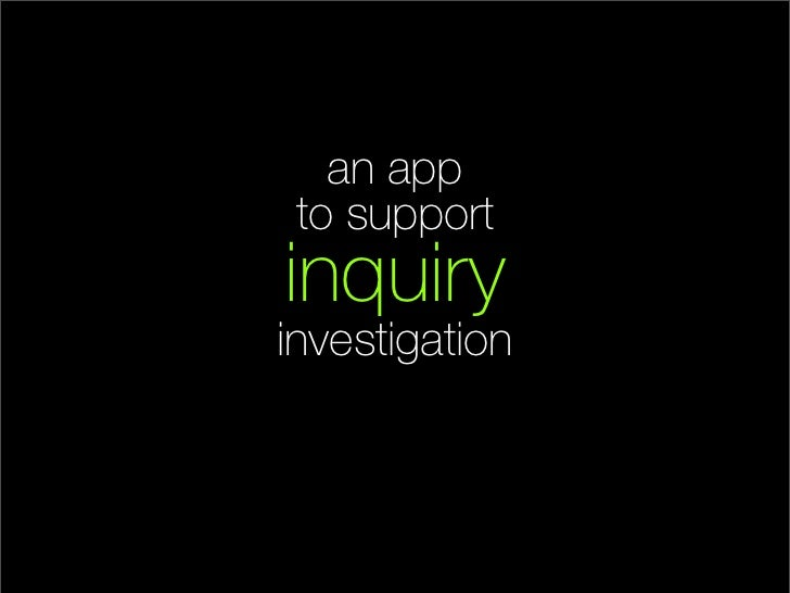 an app to supportinquiryinvestigation