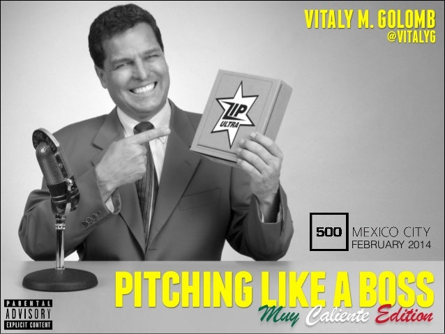 VITALY M. GOLOMB @VITALYG  FEBRUARY 2014  pitching like a boss Muy Caliente Edition