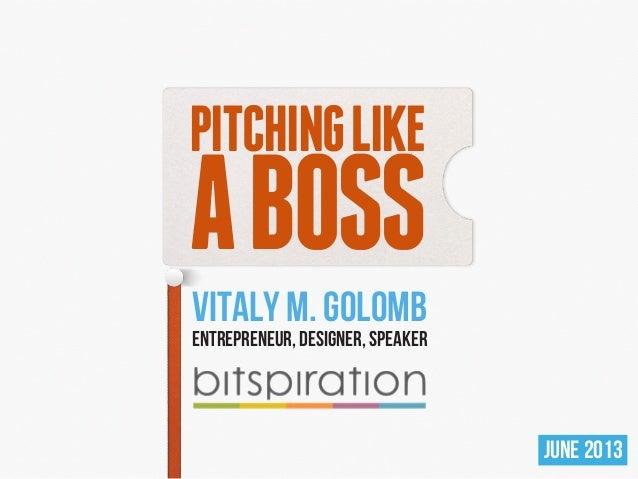 Pitching Like A Boss (Bitspiration - Krakow, Poland - June 23rd, 2013)