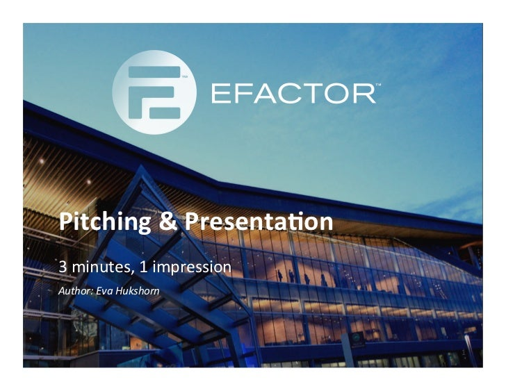 Pitching	  &	  Presenta.on	  3	  minutes,	  1	  impression	  Author:	  Eva	  Hukshorn	                                    ...