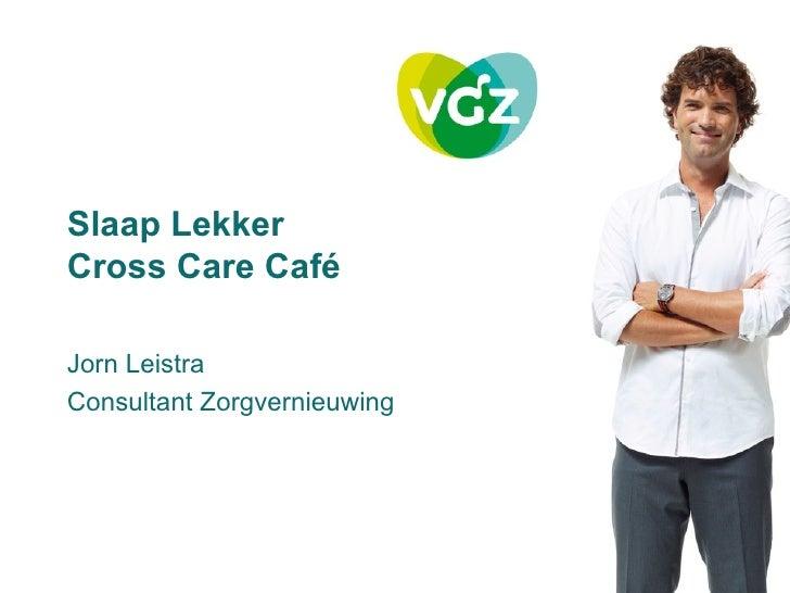Slaap LekkerCross Care CaféJorn LeistraConsultant Zorgvernieuwing