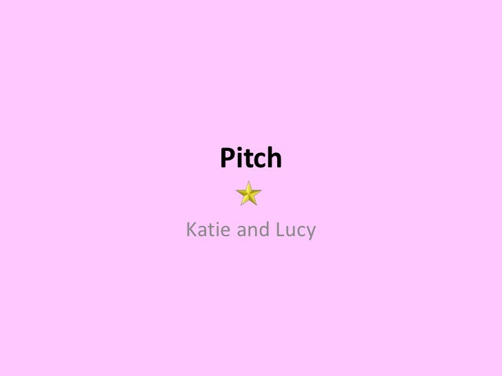 Pitch<br />Katie and Lucy<br />