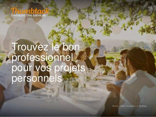 Trouvez le bon  professionnel  pour vos projets  personnels  André, Chloé, Chrystelle et Thomas  l'Amazon des services