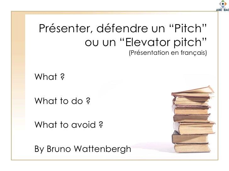 """Présenter, défendre un """"Pitch""""         ou un """"Elevator pitch""""                    (Présentation en français)   What ?  What..."""