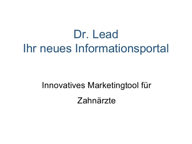 Dr. LeadIhr neues Informationsportal   Innovatives Marketingtool für            Zahnärzte