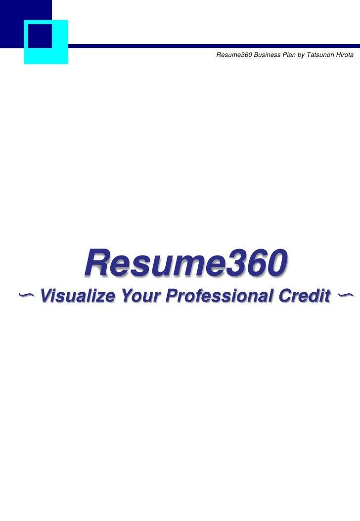 Resume360 Business Plan by Tatsunori Hirota       Resume360〜 Visualize Your Professional Credit 〜