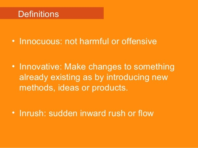 • Innocuous: not harmful or offensive • Innovative: Make changes to something already existing as by introducing new metho...