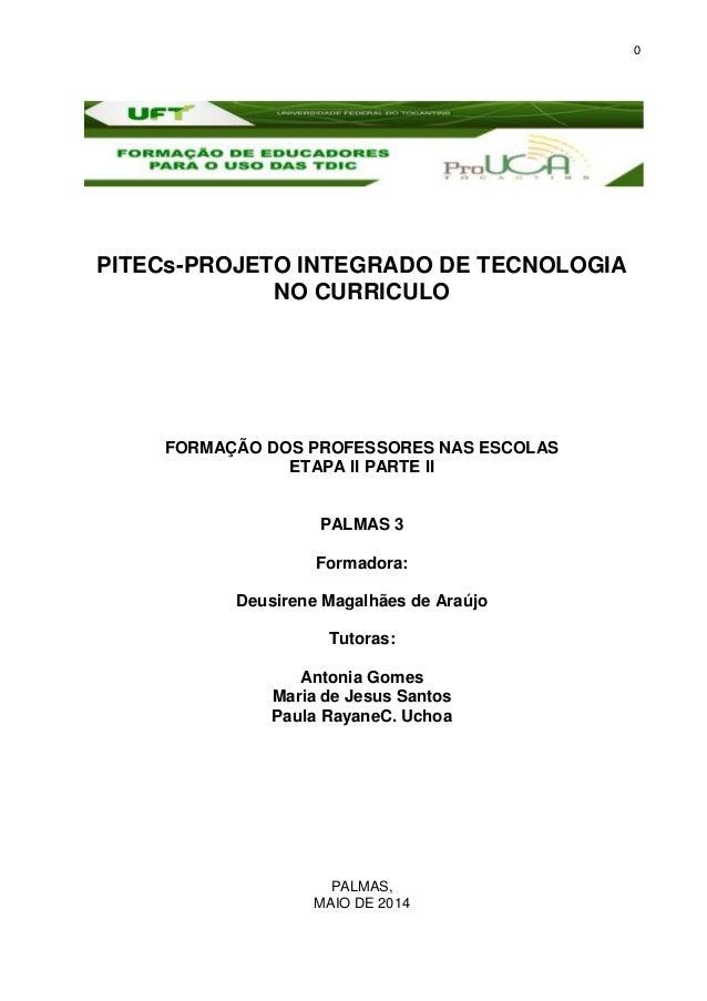 0 PITECs-PROJETO INTEGRADO DE TECNOLOGIA NO CURRICULO FORMAÇÃO DOS PROFESSORES NAS ESCOLAS ETAPA II PARTE II PALMAS 3 Form...