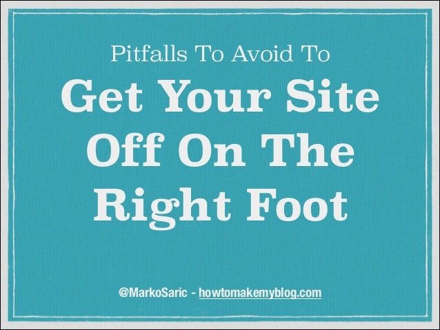 Pitfalls To Avoid To  Get Your Site Off On The Right Foot @MarkoSaric - howtomakemyblog.com