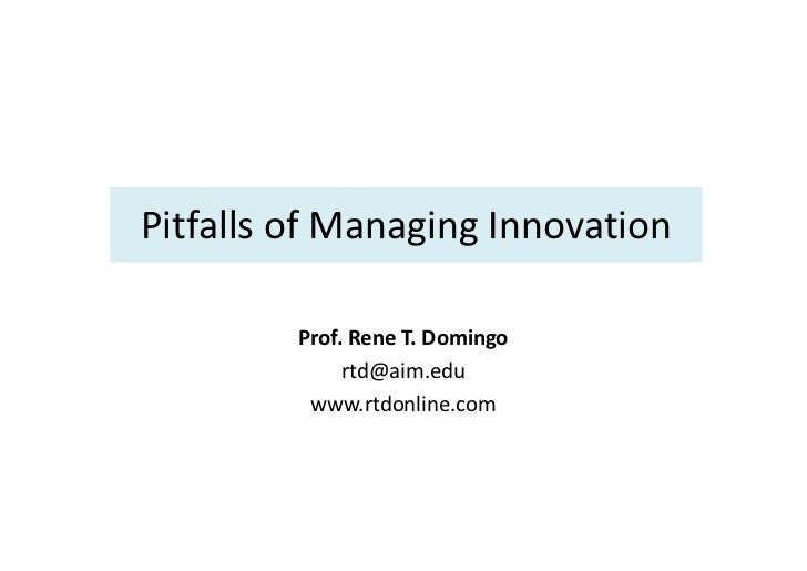 Pitfalls of Managing Innovation         Prof. Rene T. Domingo              rtd@aim.edu          www.rtdonline.com