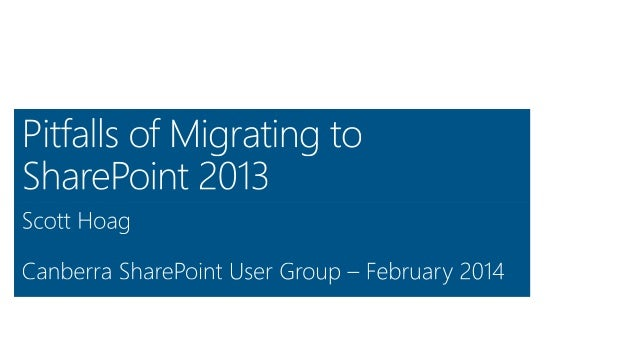 Canberra SPUG - February 2014 - Pitfalls of Migrating to SharePoint 2013