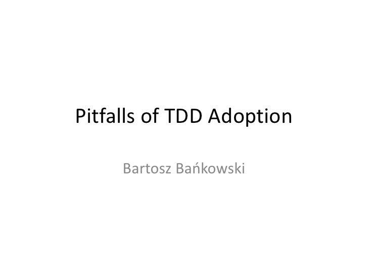 Pitfalls of TDD Adoption       Bartosz Baokowski