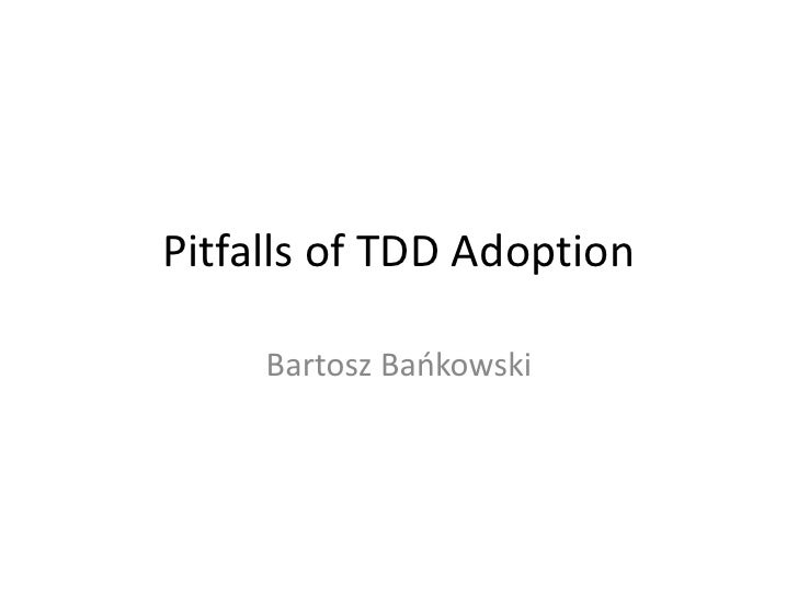 Pitfalls Of Tdd Adoption by Bartosz Bankowski