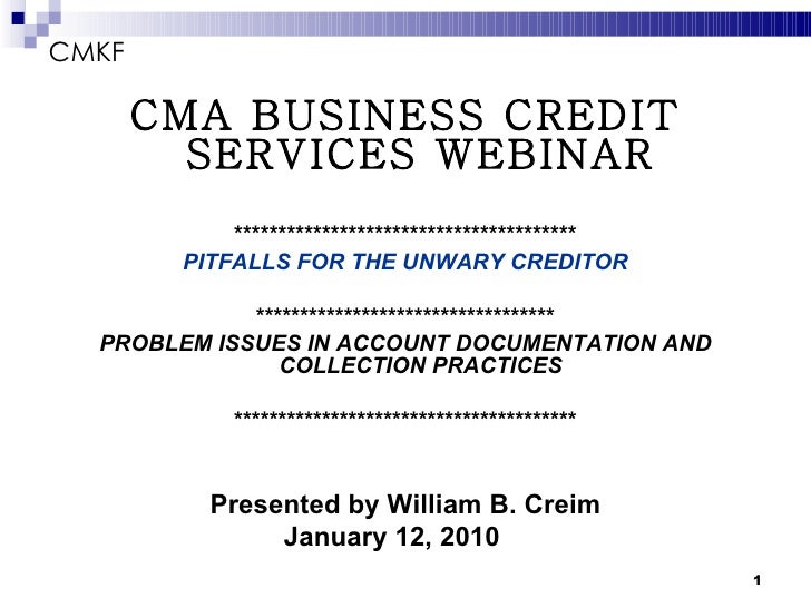 CMKF <ul><li>CMA BUSINESS CREDIT SERVICES WEBINAR </li></ul><ul><li>*************************************** </li></ul><ul>...