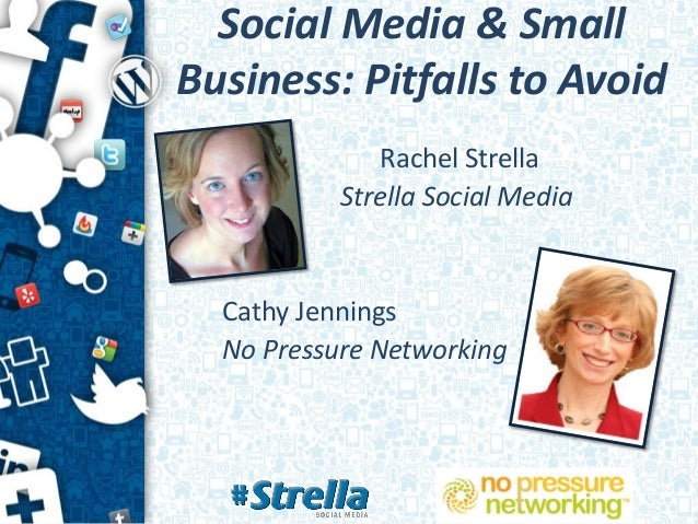Social Media & SmallBusiness: Pitfalls to Avoid              Rachel Strella           Strella Social Media  Cathy Jennings...