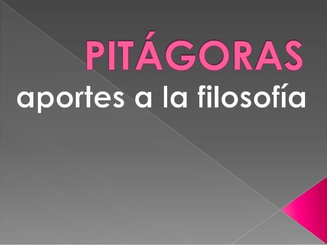  Pitágoras› Los discípulos de Pitágoras Escuela Pitagórica: Problema filosófico› El número› La armonía› La mónada› Alma ...
