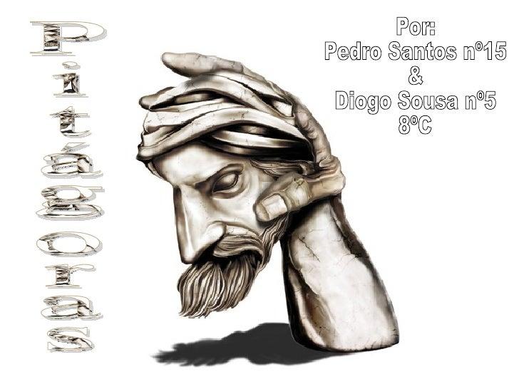 Pitágoras Por: Pedro Santos nº15 & Diogo Sousa nº5 8ºC
