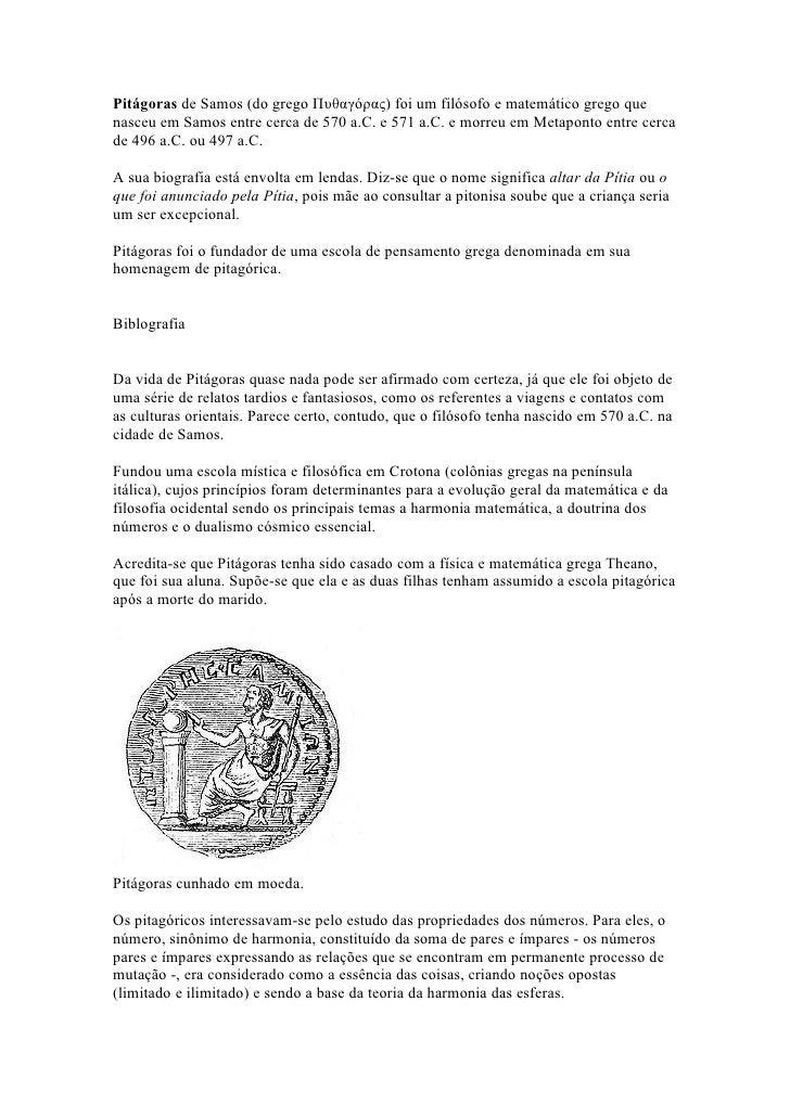 Pitágoras de Samos (do grego Πυθαγόρας) foi um filósofo e matemático grego que nasceu em Samos entre cerca de 570 a.C. e 5...