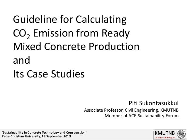 Guideline for Calculating CO2 Emission from Ready Mixed Concrete Production and Its Case Studies Piti Sukontasukkul Associ...
