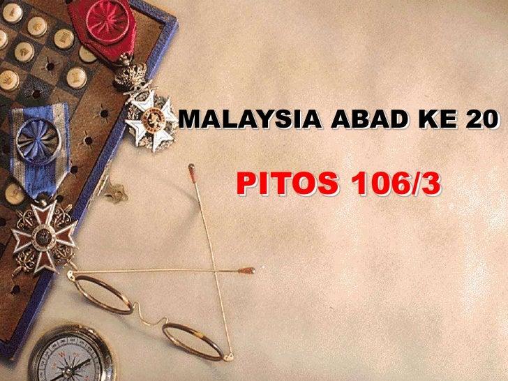 MALAYSIA ABAD KE 20<br />PITOS 106/3<br />