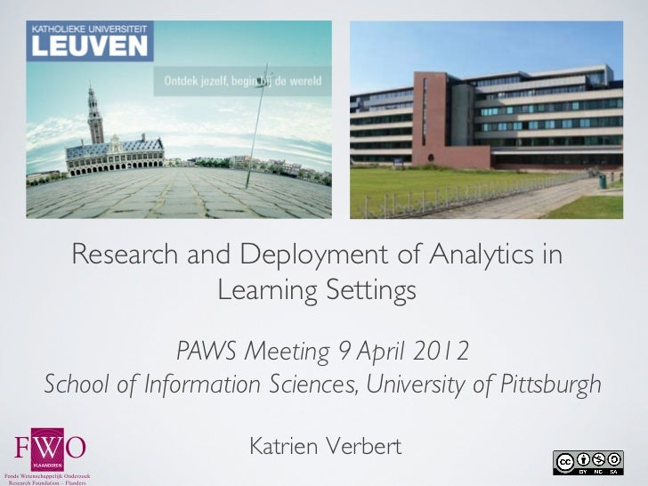 Research and Deployment of Analytics in             Learning Settings              PAWS Meeting 9 April 2012School of In...