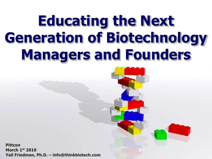 Educating the Next Generation of Biotechnology Managers and Founders<br />Pittcon<br />March 1st 2010<br />Yali Friedman, ...