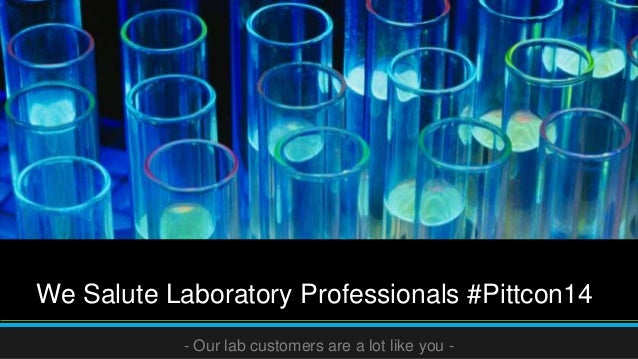 We Salute Laboratory Professionals #Pittcon14 - Our lab customers are a lot like you -