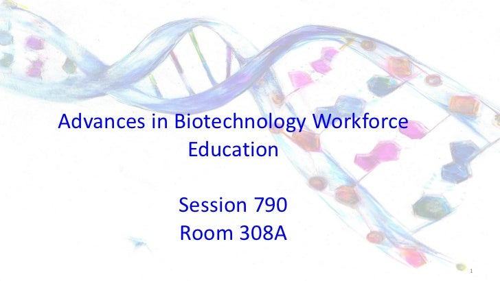 Advances in Biotechnology Workforce Education Session 790 Room 308A