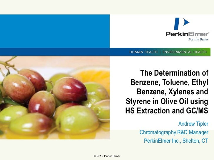 PerkinElmer: The Determination of Benzene, Toluene, Ethyl Benzene, Xylenes and Styrene in Olive Oil Using Headspace Extraction and Gas Chromatography-Mass Spectrometry