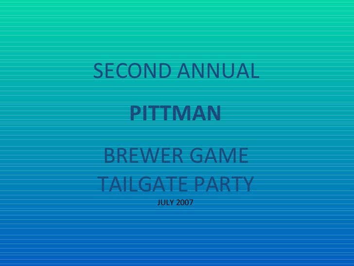 SECOND ANNUAL PITTMAN BREWER GAME TAILGATE PARTY JULY 2007