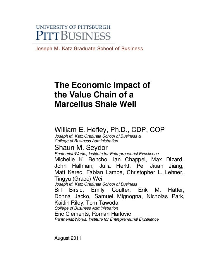 The Economic Impact ofthe Value Chain of aMarcellus Shale WellWilliam E. Hefley, Ph.D., CDP, COPJoseph M. Katz Graduate Sc...