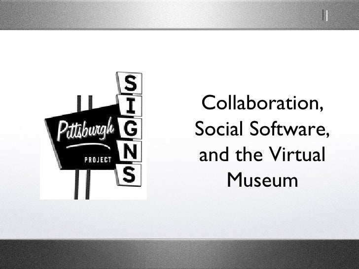 Collaboration, Social Software, and the Virtual Museum