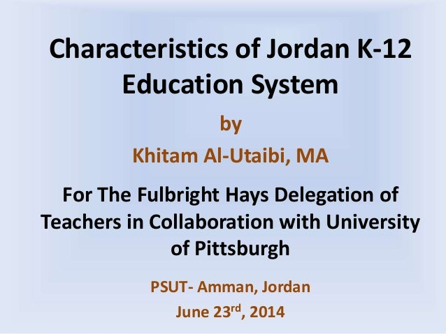 Characteristics of Jordan K-12 Education System by Khitam Al-Utaibi, MA For The Fulbright Hays Delegation of Teachers in C...