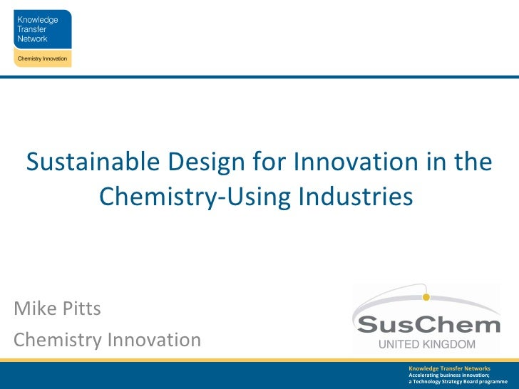 Sustainable Design for Innovation in the Chemistry-Using Industries  Mike Pitts Chemistry Innovation