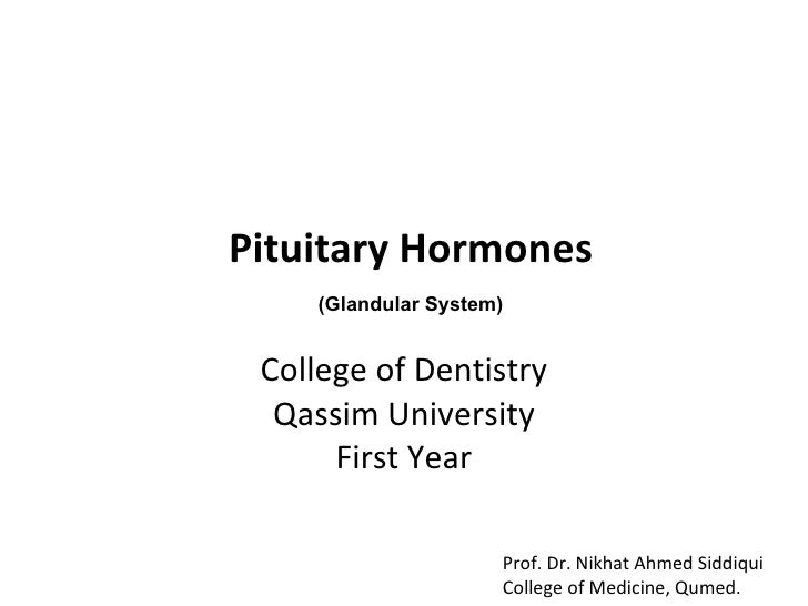 Pituitary Hormones College of Dentistry Qassim University First Year Prof. Dr. Nikhat Ahmed Siddiqui College of Medicine, ...