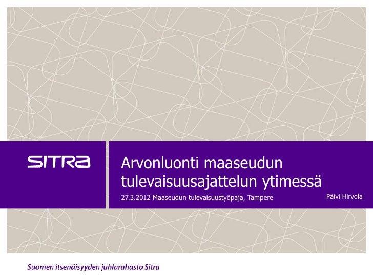 Arvonluonti maaseuduntulevaisuusajattelun ytimessä27.3.2012 Maaseudun tulevaisuustyöpaja, Tampere   Päivi Hirvola