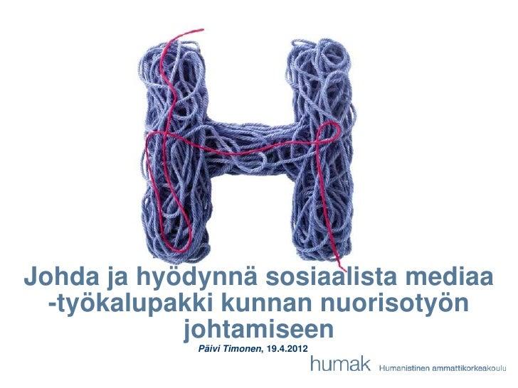 Johda ja hyödynnä sosiaalista mediaa  -työkalupakki kunnan nuorisotyön            johtamiseen             Päivi Timonen, 1...